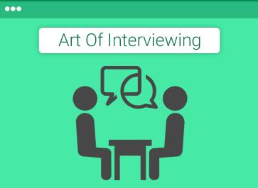 Art of Interviewing